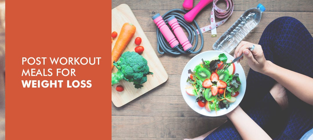 Best Post Workout meals for weight loss