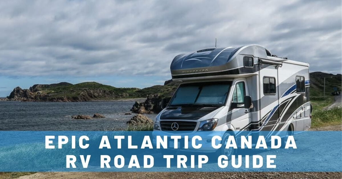 Epic Atlantic Canada RV Road Trip Guide