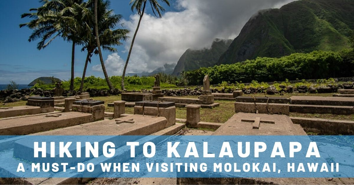 Hiking to Kalaupapa – A Must-Do when Visiting Molokai, Hawaii
