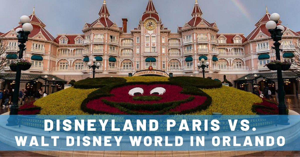 Comparing Disneyland Paris to Walt Disney World in Orlando