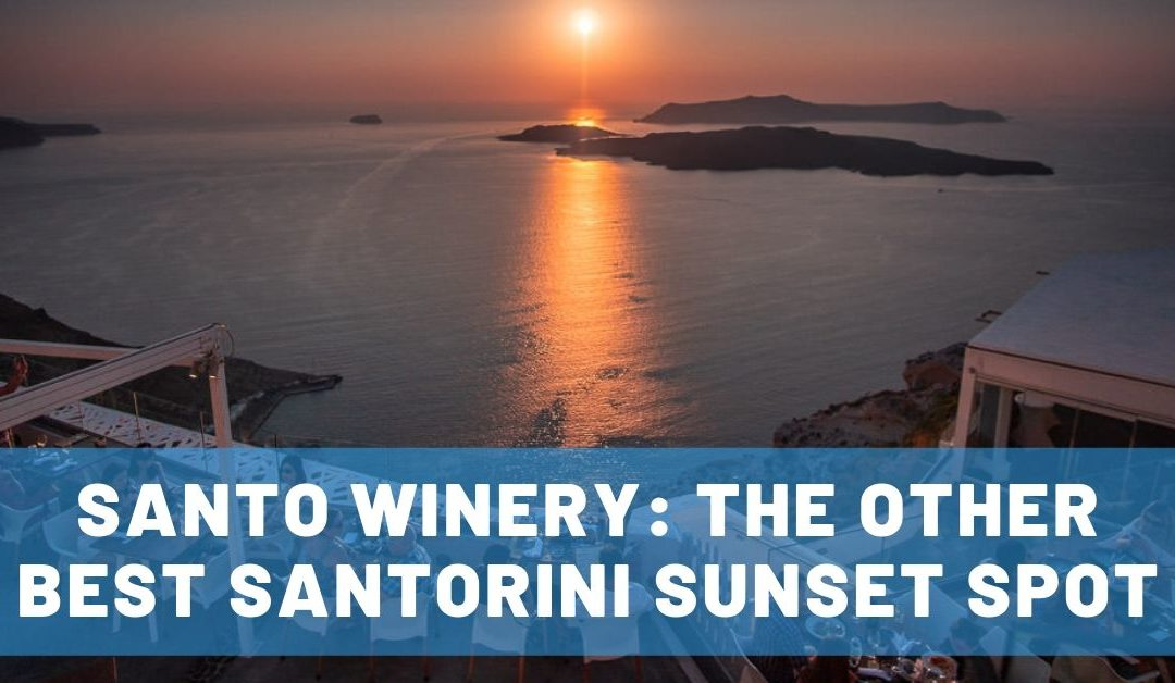 The Other Best Santorini Sunset Spot: Santo Winery