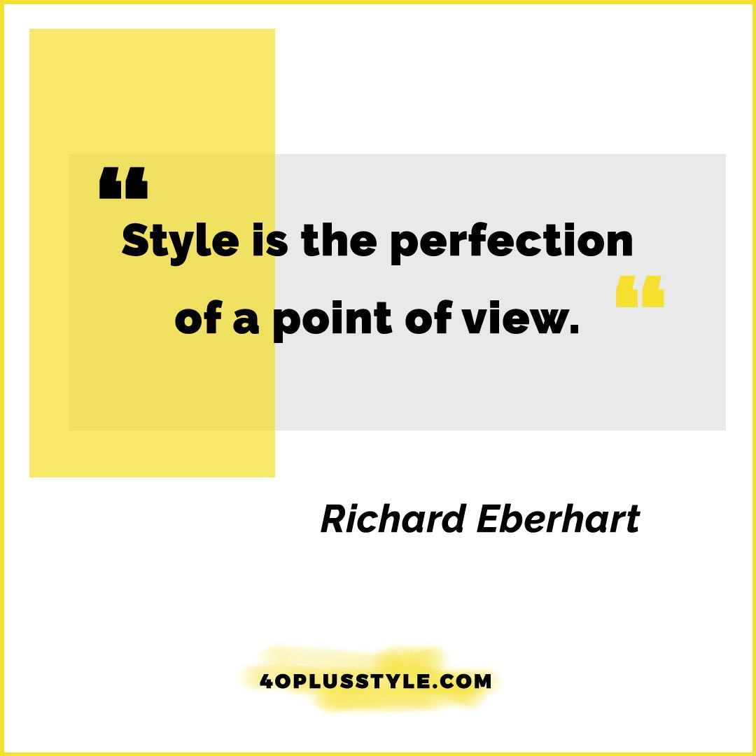 Style is the perfection of a point of view - Richard Eberhart | 40plusstyle.com