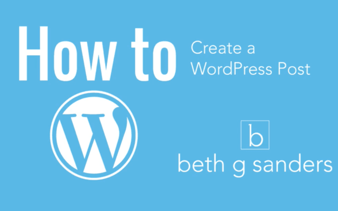 How to Create a WordPress Post: Video