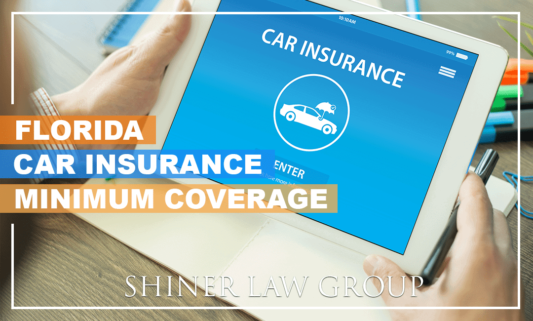 What Are Car Insurance Minimums In FloridA Shiner Law Group