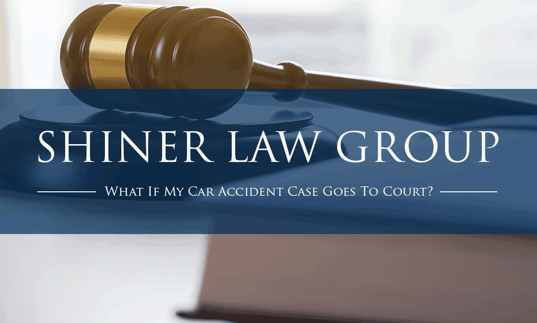 What If My Car Accident Case Goes To Court