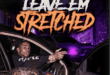 "LIL MOE 6BLOCKA RELEASES NEW SINGLE AND VIDEO, ""LEAVE EM STRETCHED"""