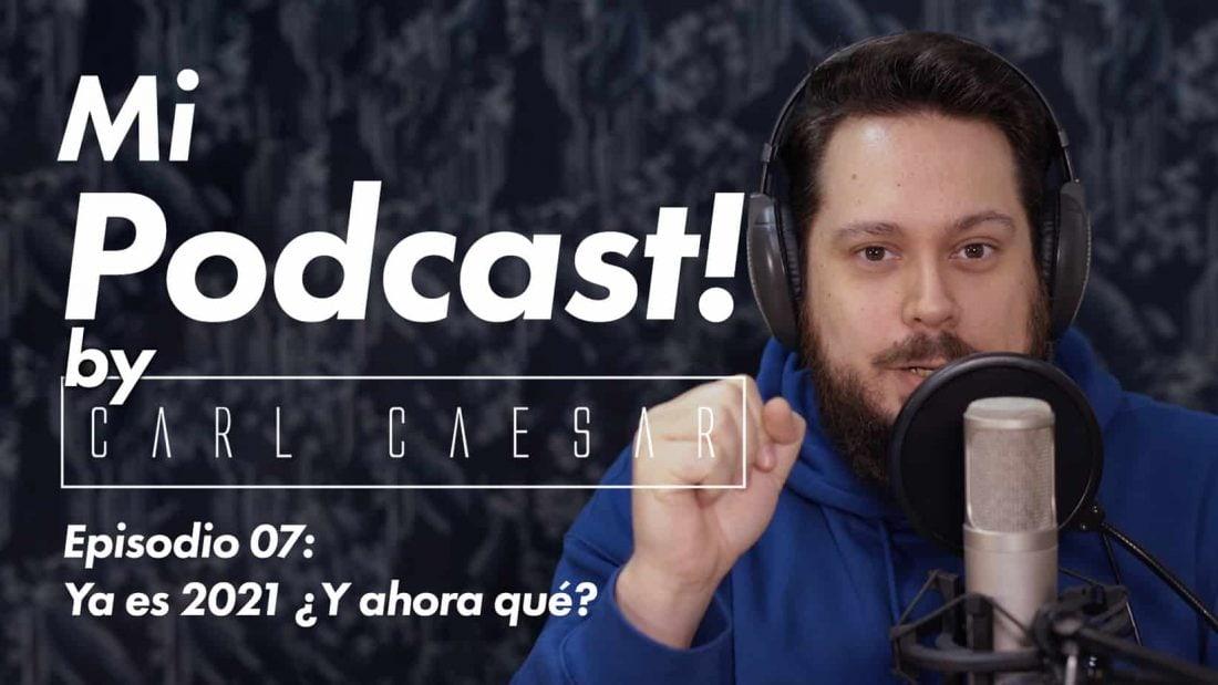 Ya es 2021 ¿Y ahora qué? Episodio 07 de Mi Podcast! by CARLCAESAR