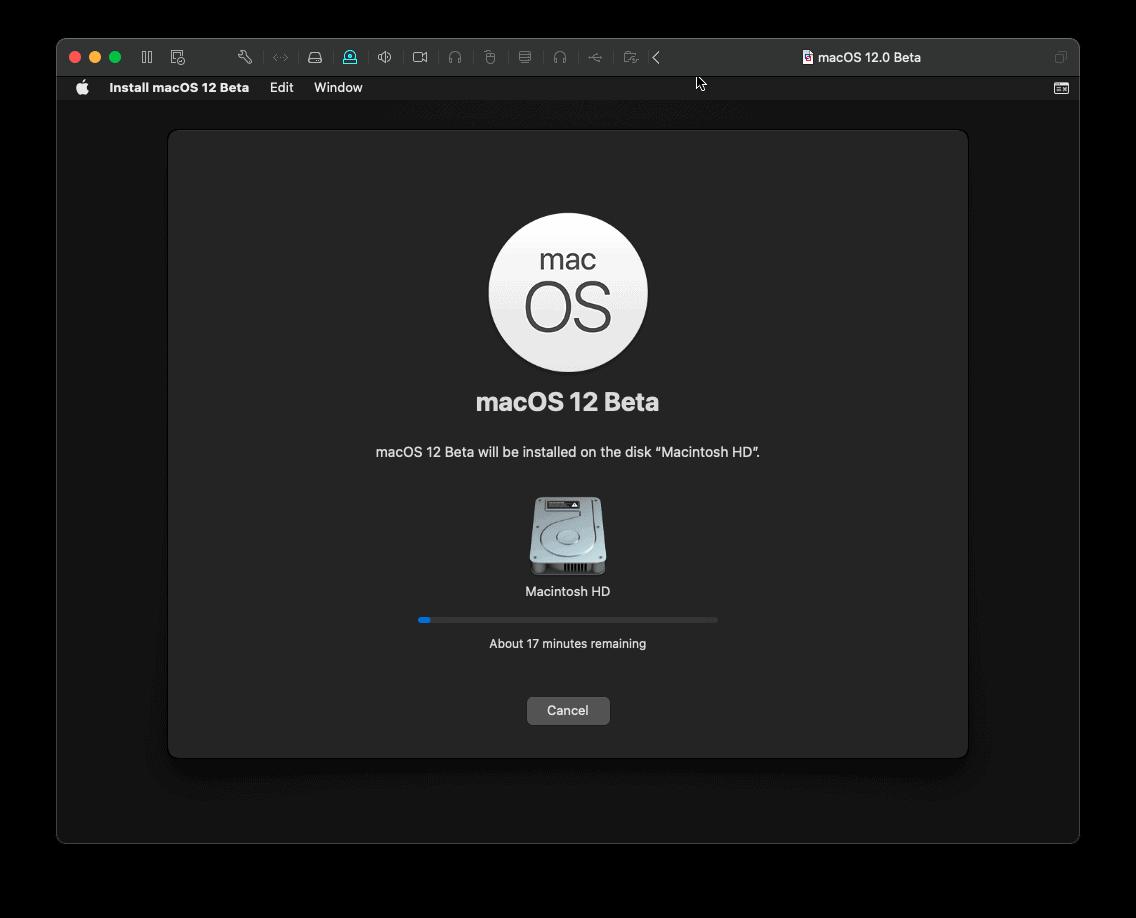 "• •e 00  Install macOS 12 Beta  macO  Edit Window  macOS 12 Beta  macOS 12 Beta will be installed on the disk ""Macintosh HD"".  Macintosh HD  About 17 minutes remaining"