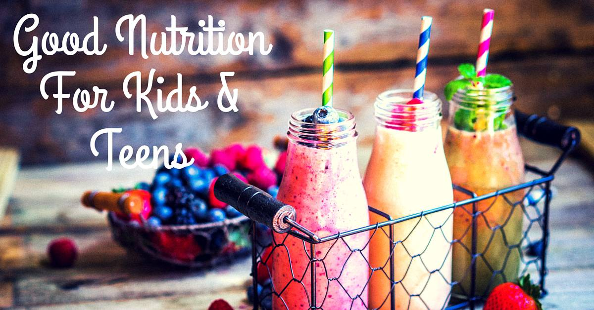 Good Nutrition For Kids & Teens