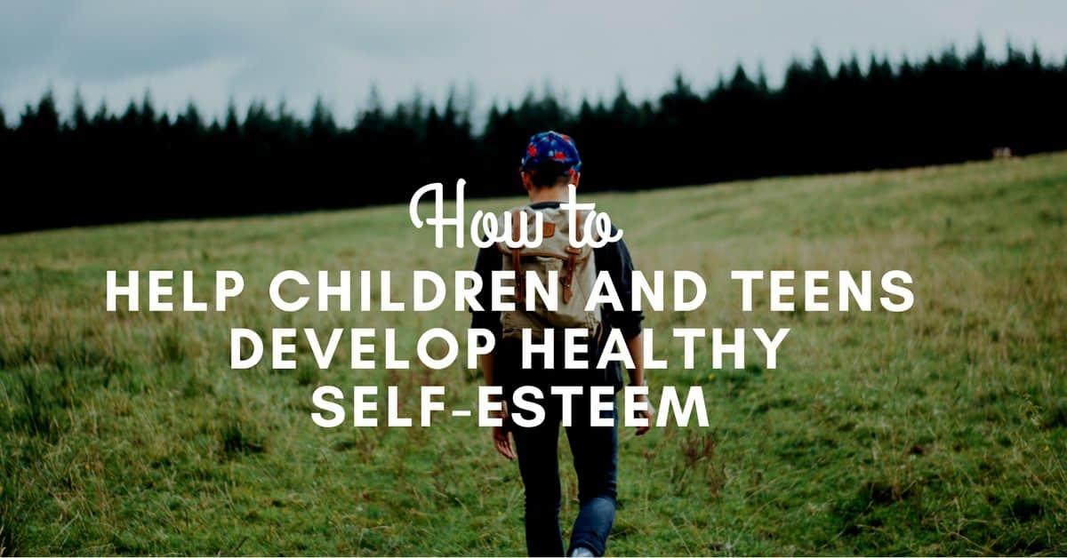 How to Help Children and Teens Develop Healthy Self-Esteem_mini