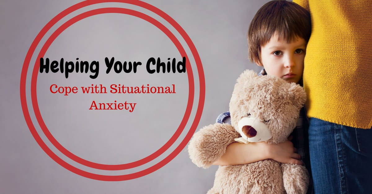 Helping Your Child with Situational Anxiety
