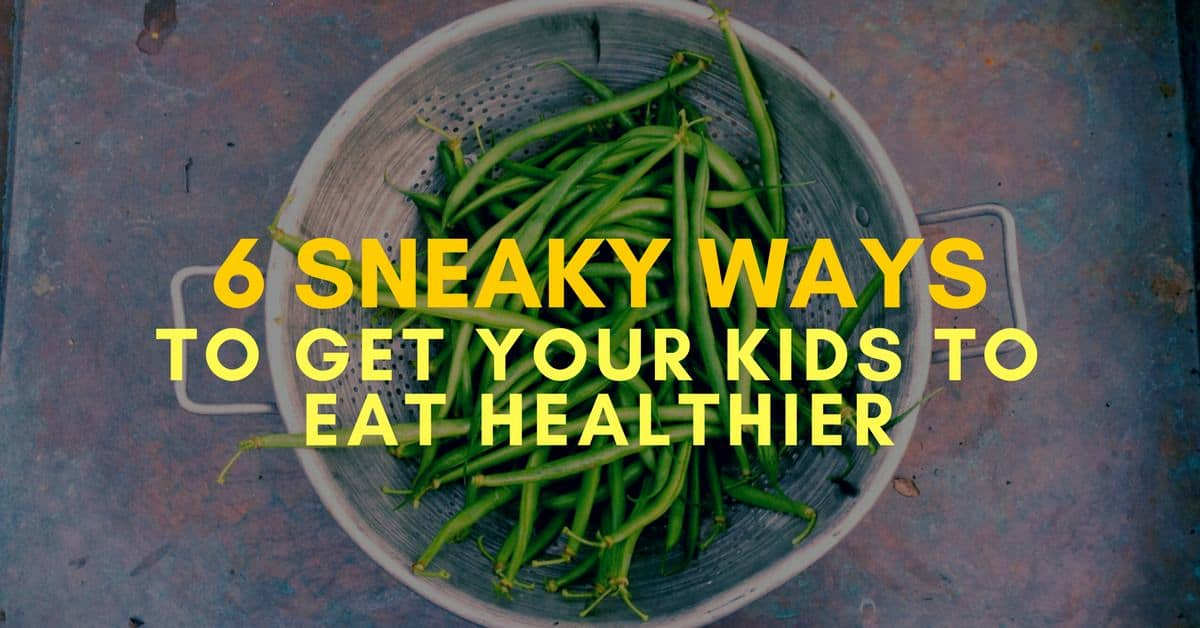 6 Sneaky Ways to Get Your Kids to Eat Healthier_mini