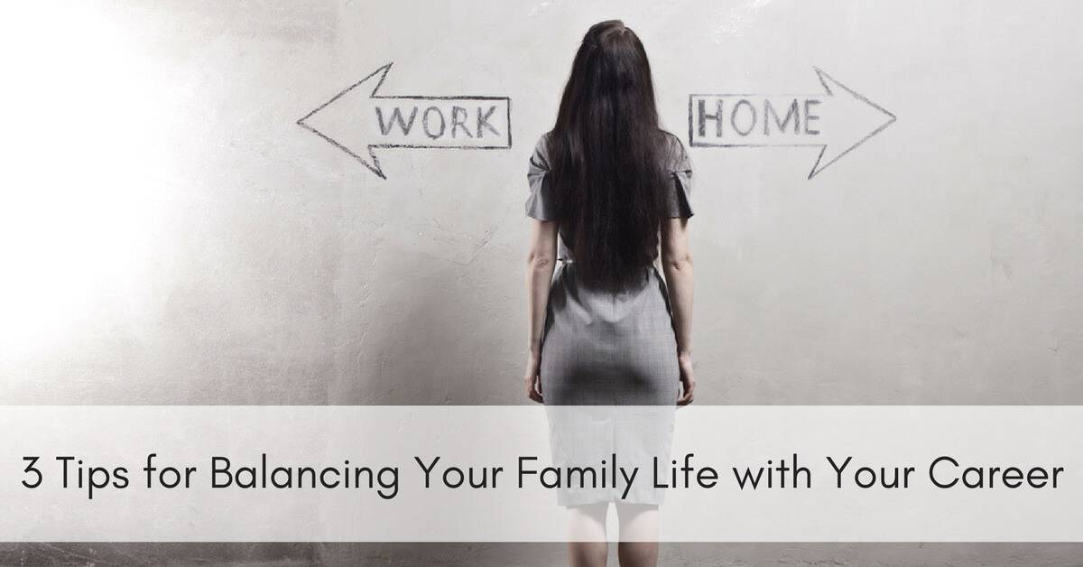 3 Tips for Balancing Your Family Life with Your Career_mini