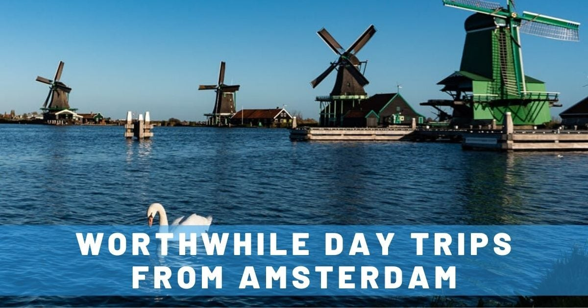 3 Worthwhile Day Trips From Amsterdam