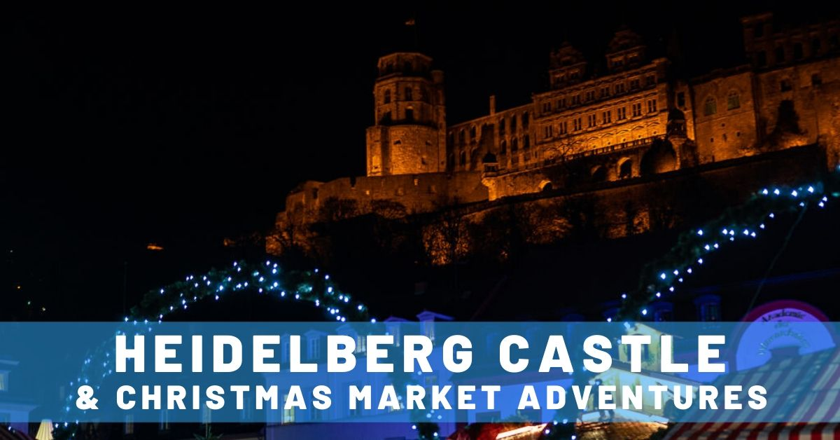 A Short Trip to Heidelberg for Castle & Christmas Adventures