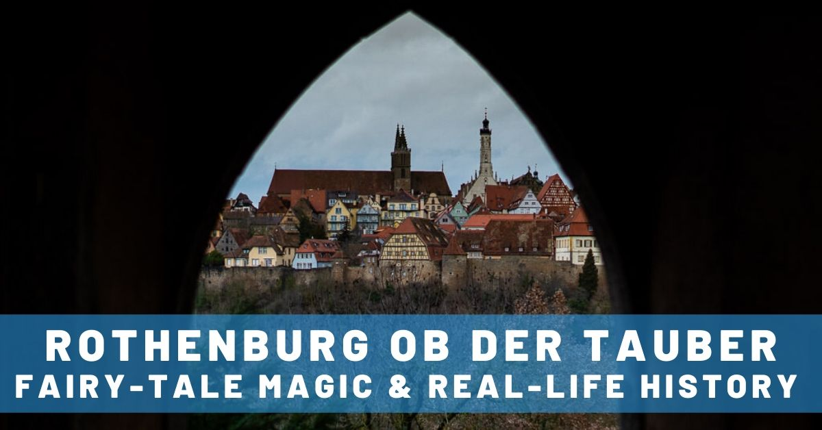 Fairy-Tale Magic & Real-Life History in Rothenburg ob der Tauber