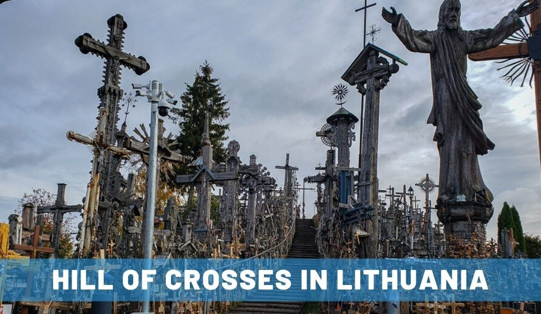 A Unique Religious Experience at Hill of Crosses in Lithuania