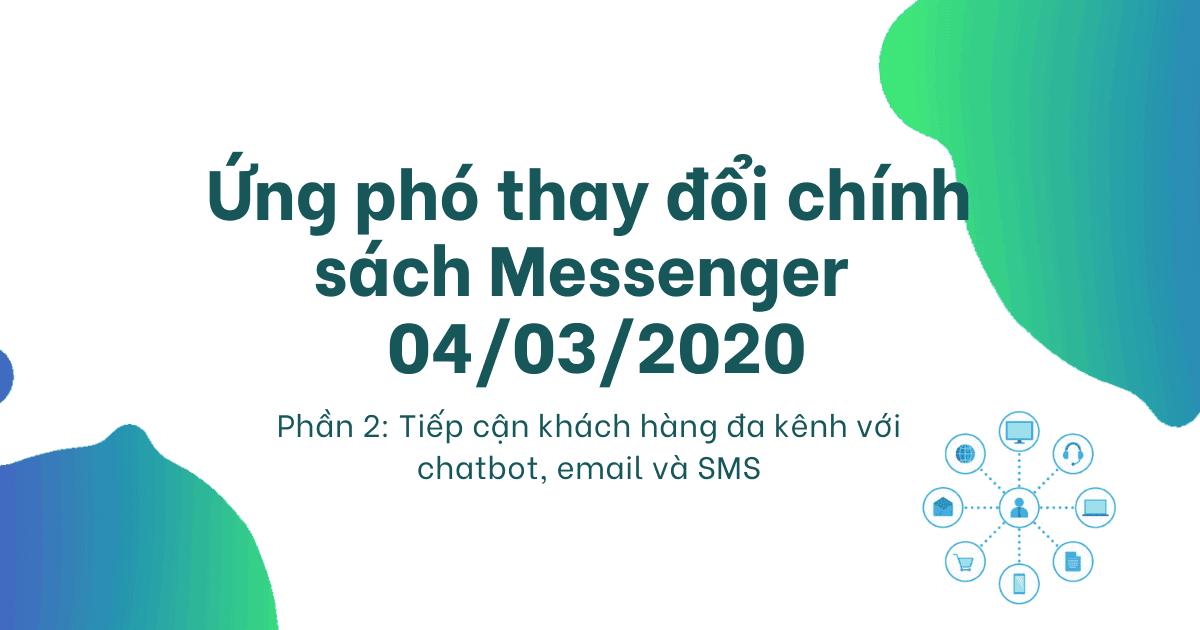 Cover mô tả cách ứng phó chính sách thay đổi của Facebook Messenger 04/3/2020 - Phần 2 - Tiếp cận khách hàng đa kênh với chatbot, sms và email