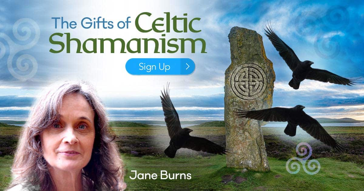 Discover The Gifts of Celtic Shamanism with Jane Burns an Introduction to Celtic Shamanism Training Online REGISTER HERE
