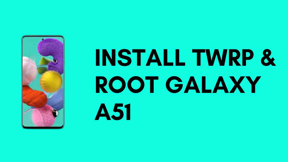 Install TWRP & Root Galaxy A51