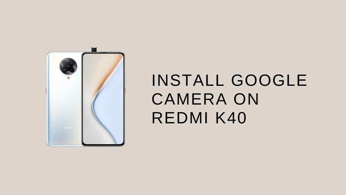 Install google Camera On Redmi K40