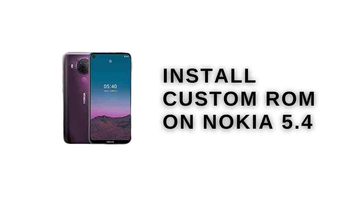 Install Custom ROM On Nokia 5.4