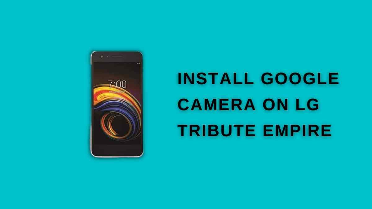 Install Google Camera On LG Tribute Empire