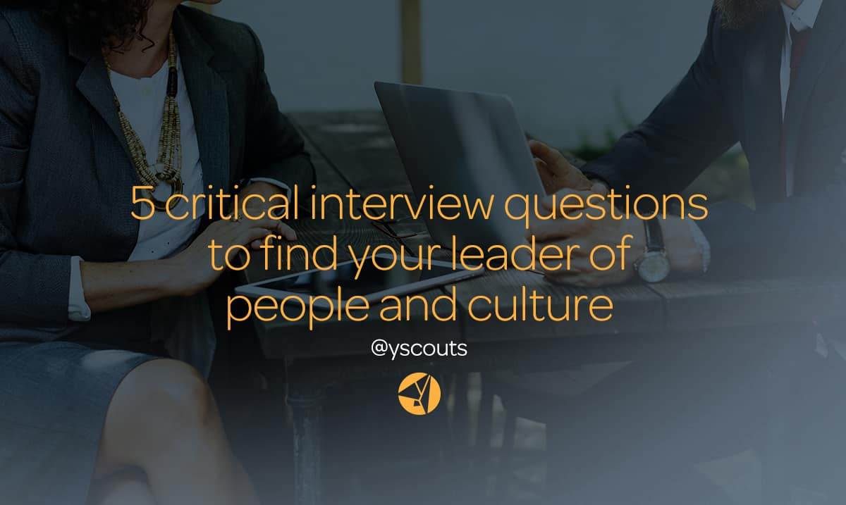 5 Critical Interview Questions To Hire The Right Leader of People and Culture