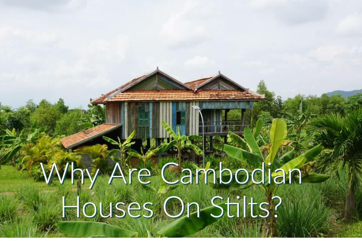 Why Are Cambodian Houses Built On Stilts?