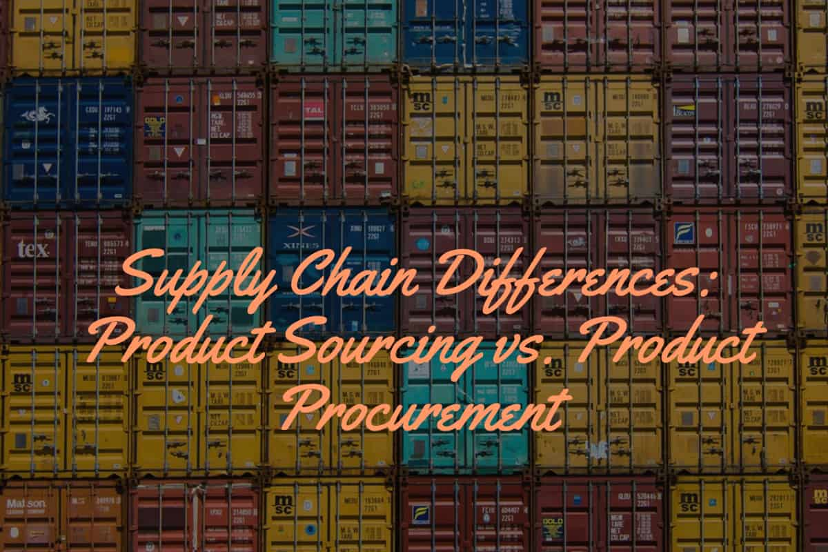 Supply Chain Differences: Product Sourcing vs. Product Procurement