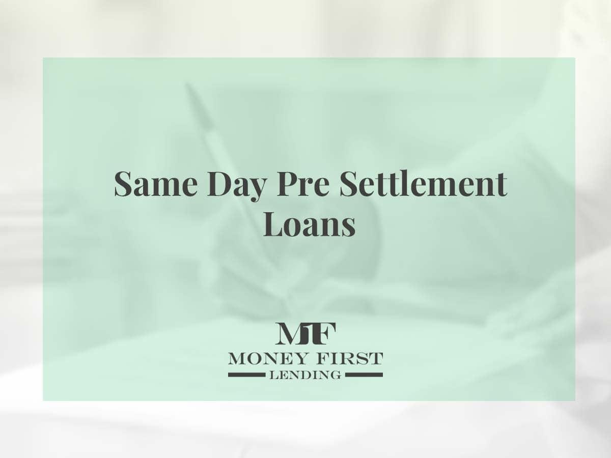 Same Day Pre Settlement Loans