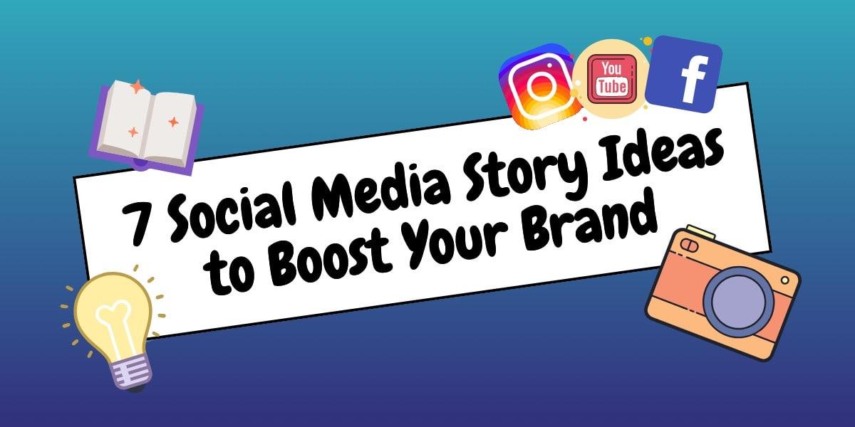 7 Social Media Story Ideas