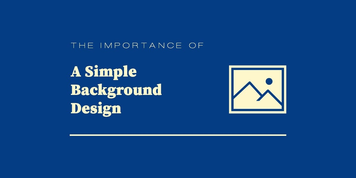 Importance of Simple Backgrounds