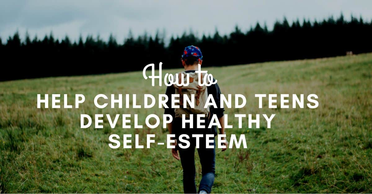 How to Help Children and Teens Develop Healthy Self-Esteem_mini
