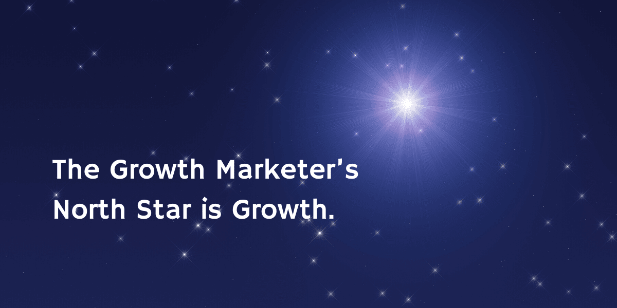 Growth Marketer North Star is Growth