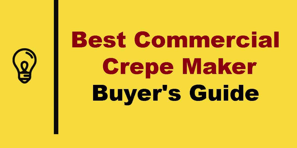 Best Commercial Crepe Maker Buyer Guide