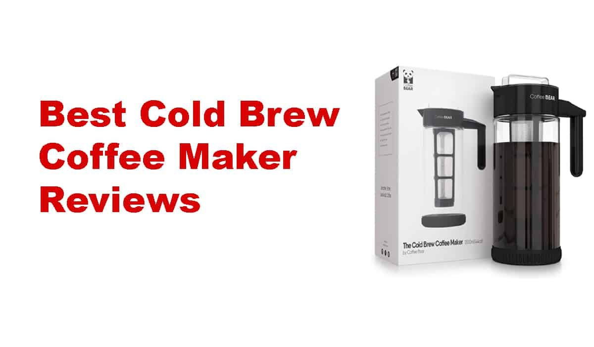 Best Cold Brew Coffee Maker Reviews