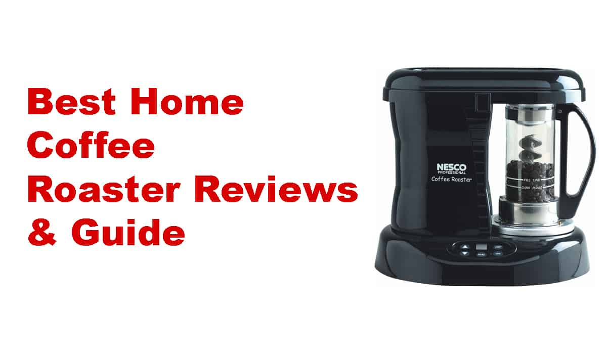 Best Home Coffee Roaster Reviews & Guide