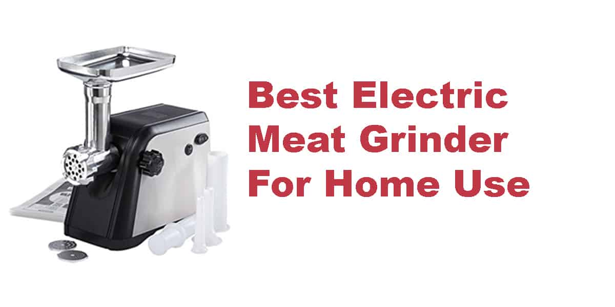 Best Electric Meat Grinder For Home Use