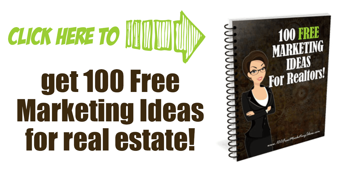 Click here to get 100 Free Marketing Ideas for Real Estate Agents!
