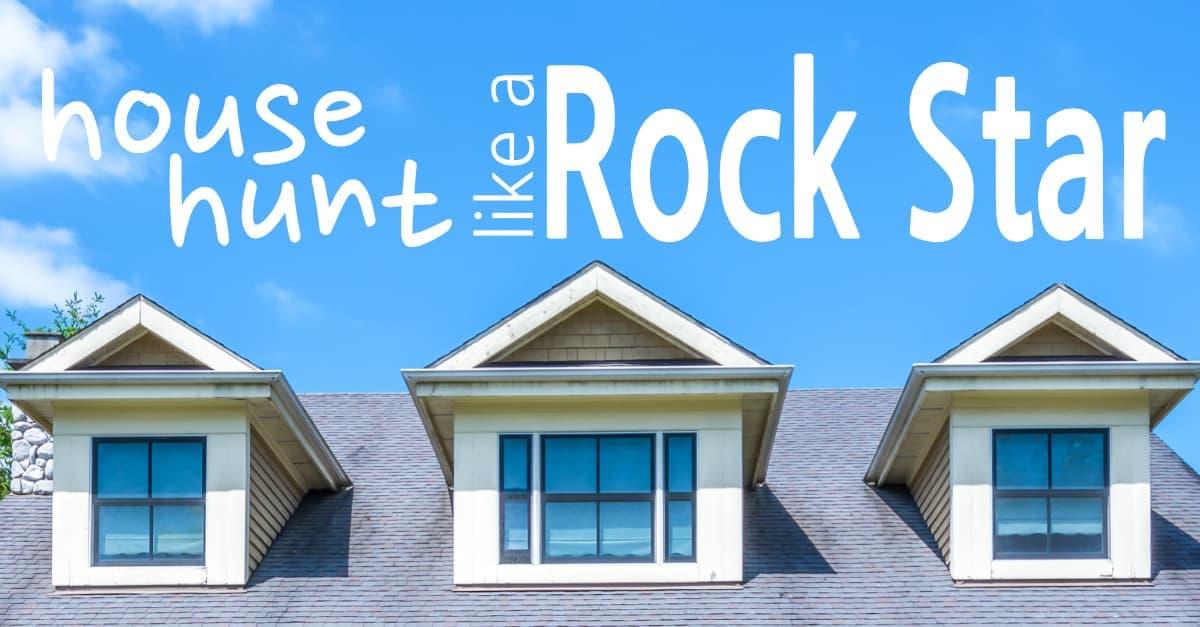 House Hunt Like A Rock Star