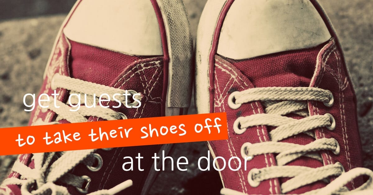 How To Get People To Take Their Shoes Off At The Door