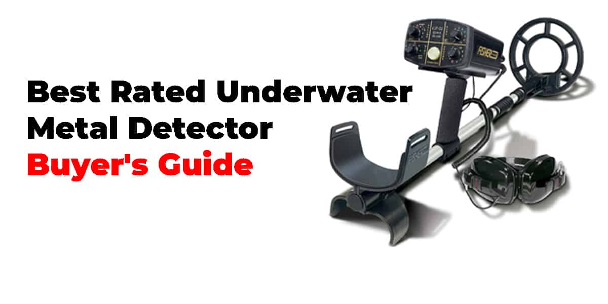 Best Rated Underwater Metal Detector | Buyer's Guide