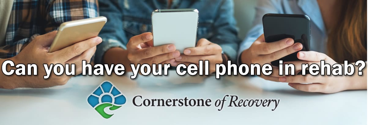 can you have your cell phone in rehab