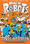 House of Robots By James Patterson, Chris Grabenstein