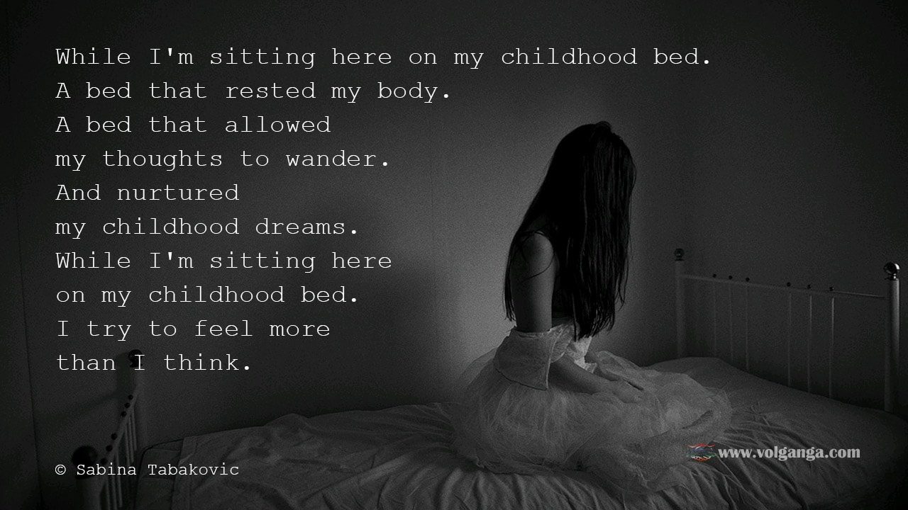 on my childhood bed. I try to feel more than I think. Sabina Tabakovic