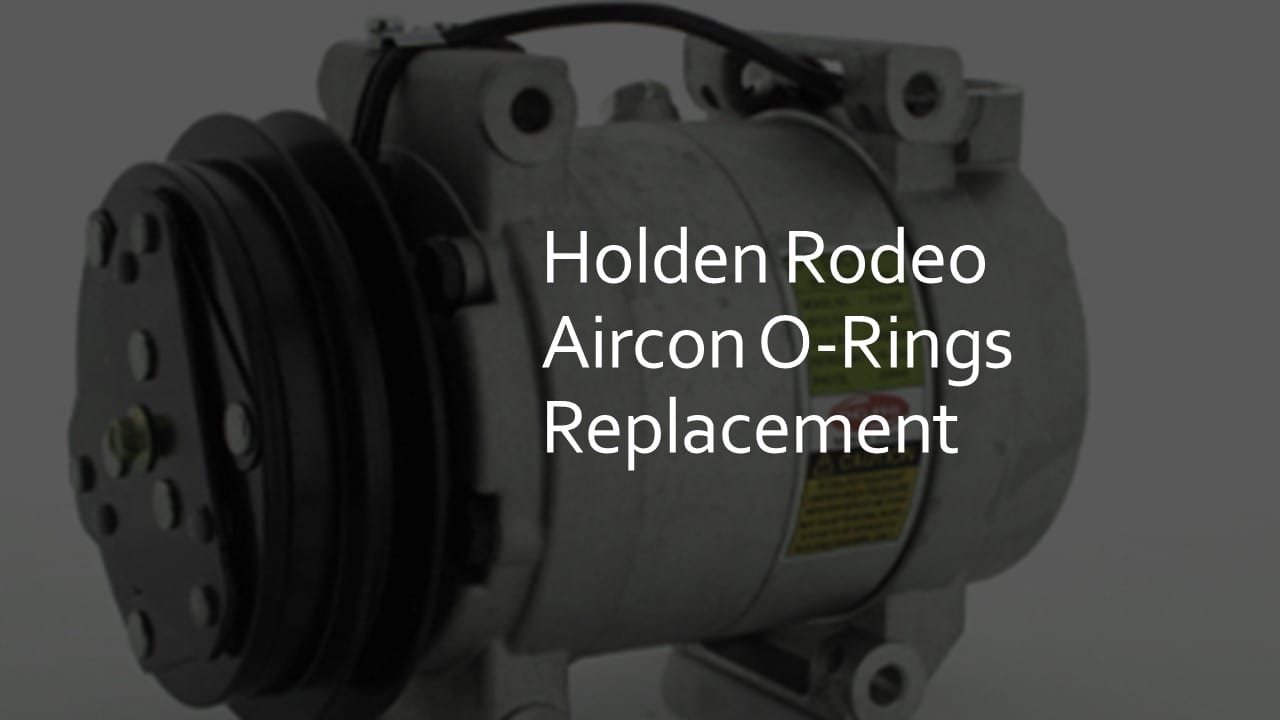 Holden Rodeo Aircon O-Rings Replacement