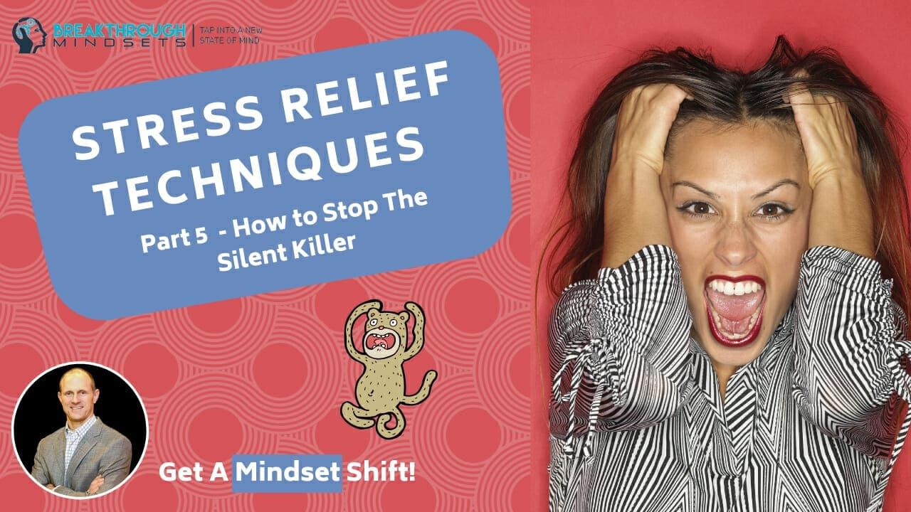 Stress Relief Techniques Pt5 - Breakthrough Mindsets