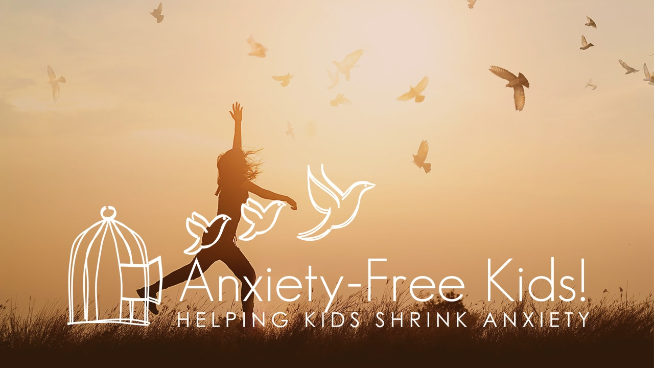 Anxiety-Free Kids! HelpingKids Shrink Anxiety