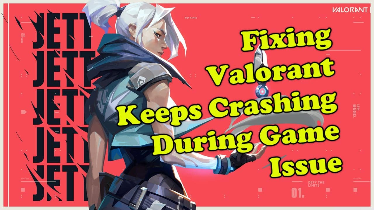 Fixing Valorant Keeps Crashing During Game Issue